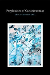 Perplexities of Consciousness   - Schwitzgebel, Eric