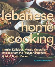 Lebanese Home Cooking: Simple, Delicious, Mostly-Vegetarian Recipes from the Founder of Beiruts Sou - Mouzawak, Kamal