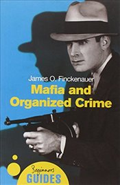 Mafia and Organized Crime: A Beginners Guide (Beginners Guides) - Finckenauer, James O.