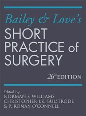 Bailey and Loves Short Practice of Surgery 26e - Williams, Norman S