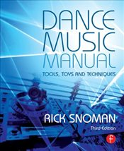 Dance Music Manual : Tools, Toys, and Techniques - Snoman, Rick