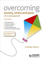 Overcoming Anxiety, Stress and Panic 3e : A Five Areas Approach - Williams, Christopher