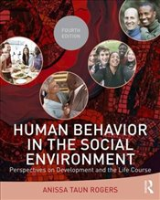 Human Behavior in the Social Environment 4e : Perspectives on Development and the Life Course - Rogers, Anissa Taun