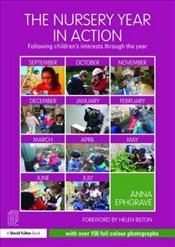 Nursery Year in Action : Following Childrens Interests Through the Year - Ephgrave, Anna