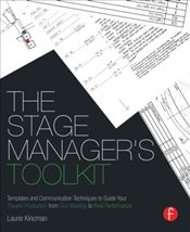Stage Managers Toolkit : Templates and Communication Techniques to Guide Your Theatre Production - Kincman, Laurie