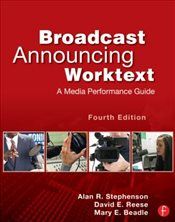 Broadcast Announcing Worktext : A Media Performance Guide - Stephenson, Alan R.