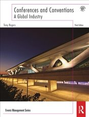 Conferences and Conventions : A Global Industry - Rogers, Tony