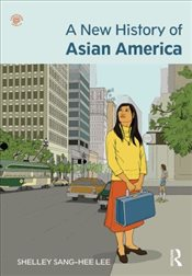 New History of Asian America - Lee, Shelley Sang-Hee