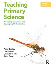 Teaching Primary Science : Promoting Enjoyment and Developing Understanding - Loxley, Peter