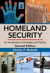 Homeland Security 2E : An Introduction to Principles and Practice - NEMETH, CHARLES P..