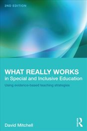 What Really Works in Special and Inclusive Education : Using Evidence-Based Teaching Strategies - Mitchell, David