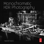 Monochromatic HDR Photography : Shooting and Processing Black&White High Dynamic Range Photos - Davis, Harold
