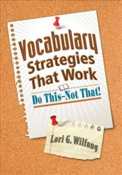 Vocabulary Strategies That Work : Do This-Not That! - Wilfong, Lori G.