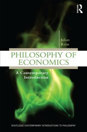 Philosophy of Economics : A Contemporary Introduction  - Reiss, Julian