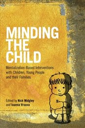 Minding the Child : Mentalization-based Interventions with Children Young People and Their Families - Midgley, Nick