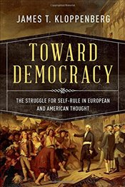 Toward Democracy : The Struggle for Self-Rule in European and American Thought - Kloppenberg, James T.