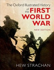 Oxford Illustrated History of the First World War : New Edition - Strachan, Hew