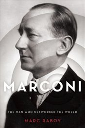 Marconi : The Man Who Networked the World - Raboy, Marc