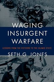 Waging Insurgent Warfare : Lessons from the Vietcong to the Islamic State - Jones, Seth