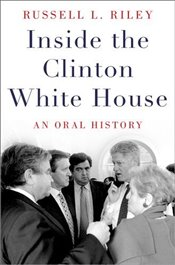Inside the Clinton White House: An Oral History (Oxford Oral History Series) - Riley, Russell L.