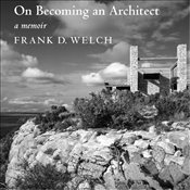 On Becoming an Architect: A Memoir - Welch, Frank D.
