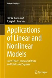 Applications of Linear and Nonlinear Models: Fixed Effects, Random Effects, and Total Least Squares  - Awange, Joseph L.