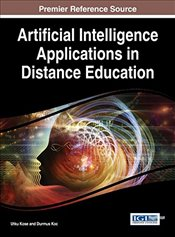 Artificial Intelligence Applications in Distance Education (Advances in Mobile and Distance Learning - Kose, Utku