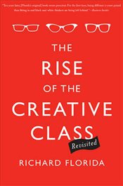 Rise of the Creative Class : Revisited : Revised and Expanded - Florida, Richard