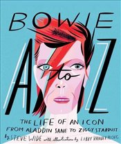 Bowie A-Z : The Life of an Icon : From Aladdin Sane to Ziggy Stardust - Wide, Steve