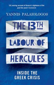 13th Labour of Hercules : Inside the Greek Crisis - Palaiologos, Yannis