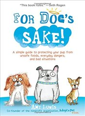 For Dogs Sake!: A Simple Guide to Protecting Your Pup from Unsafe Foods, Everyday Dangers, and Bad  - Luwis, Amy