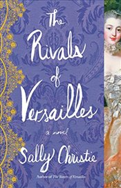 Rivals of Versailles (Mistresses of Versailles Trilogy) - Christie, Sally