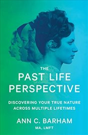 Past Life Perspective: Discovering Your True Nature Across Multiple Lifetimes - Barham, Ann