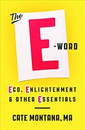 E-Word: Ego, Enlightenment & Other Essentials - Cate, Montana