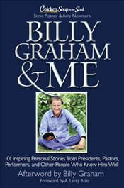 Chicken Soup for the Soul : Billy Graham and Me: 101 Inspiring Personal Stories from Presidents, Pas - Posner, Steve