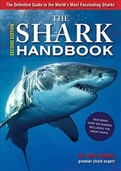 Shark Handbook: Second Edition: The Essential Guide for Understanding the Sharks of the World - Skomal, Gregory