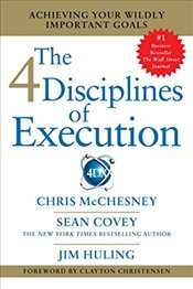 4 Diciplines of Execution: Achieving Your Wildly Important Goals - McChesney, Chris