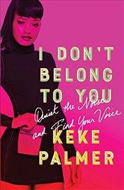 I Dont Belong to You: Quiet the Noise and Find Your Voice - Palmer, Keke