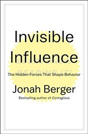 Invisible Influence: The Hidden Forces That Shape Behavior - Berger, Jonah