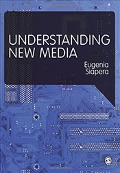 Understanding New Media - Siapera, Eugenia