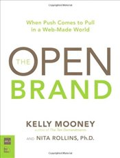 Open Brand : When Push Comes to Pull in a Web-Made World - Mooney, Kelly