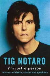 Im Just a Person : My Year of Death, Cancer and Epiphany - Notaro, Tig