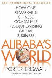 Alibabas World: How a remarkable Chinese company is changing the face of global business - Erisman, Porter