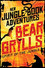 Spirit of the Jungle : The Jungle Book Adventures - Grylls, Bear