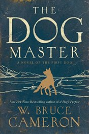 Dog Master: A Novel of the First Dog - Cameron, W. Bruce