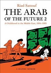 Arab of the Future 2 : A Childhood in the Middle East, 1984-1985 : A Graphic Memoir - Sattouf, Riad