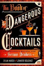 Book of Dangerous Cocktails : Adventurous Recipes for Serious Drinkers - March, Dylan