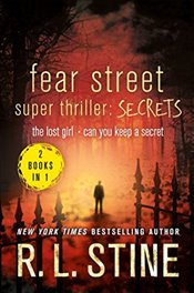 Fear Street Super Thriller: Secrets: The Lost Girl & Can You Keep a Secret? - Stine, R. L.