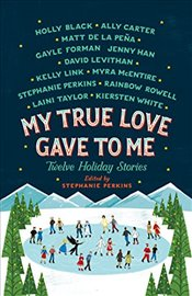 My True Love Gave to Me: Twelve Holiday Stories - Perkins, Stephanie
