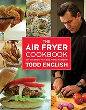 Air Fryer Cookbook: Deep-Fried Flavor Made Easy, Without All the Fat! - English, Todd